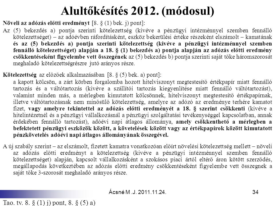 Ácsné M.J. 2011.11.24.34 Alultőkésítés 2012. (módosul) Növeli az adózás előtti eredményt [8. § (1) bek. j) pont]: Az (5) bekezdés a) pontja szerinti k