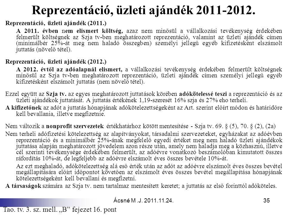 Ácsné M.J. 2011.11.24.35 Reprezentáció, üzleti ajándék 2011-2012. Reprezentáció, üzleti ajándék (2011.) A 2011. évben nem elismert költség, azaz nem m
