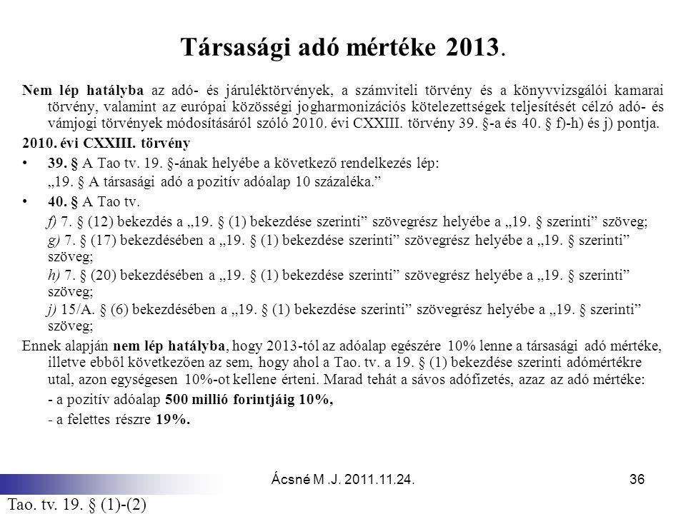 Ácsné M.J. 2011.11.24.36 Társasági adó mértéke 2013. Nem lép hatályba az adó- és járuléktörvények, a számviteli törvény és a könyvvizsgálói kamarai tö