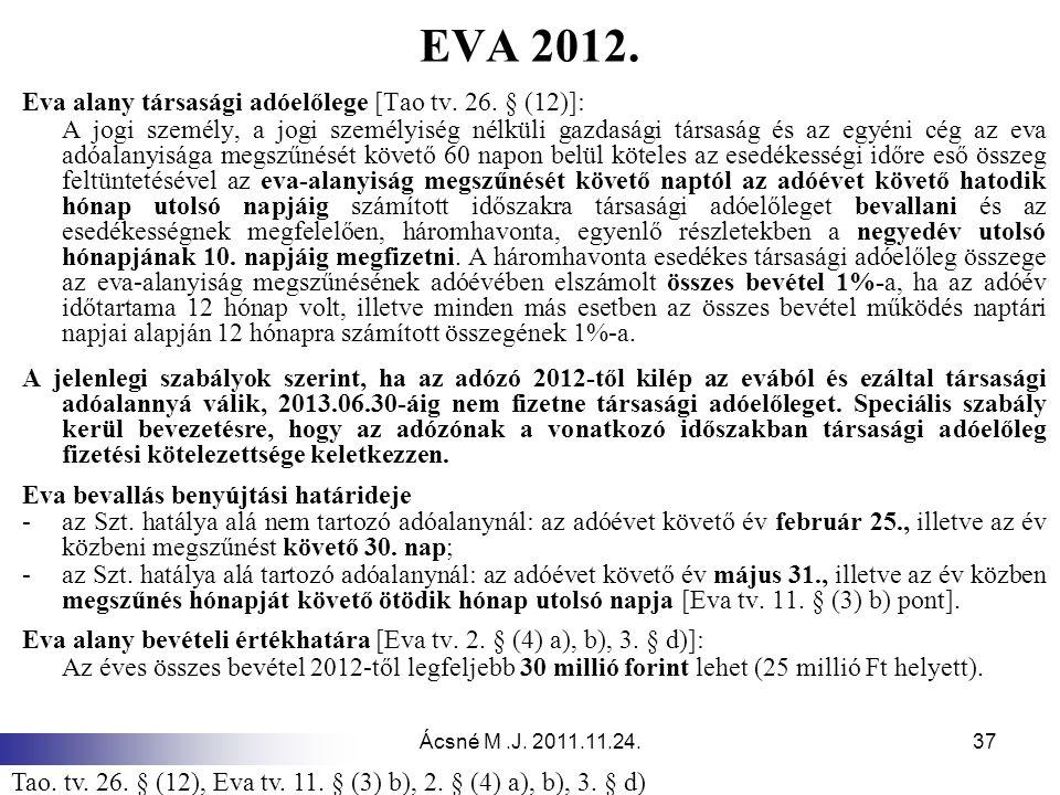Ácsné M.J. 2011.11.24.37 EVA 2012. Eva alany társasági adóelőlege [Tao tv. 26. § (12)]: A jogi személy, a jogi személyiség nélküli gazdasági társaság
