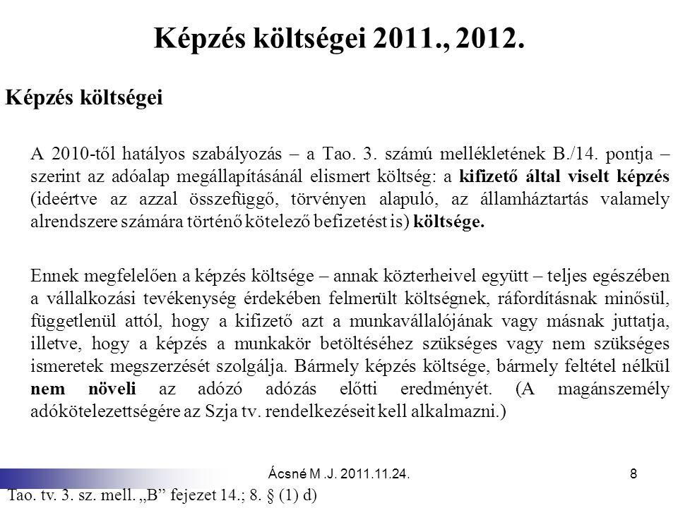 Ácsné M.J. 2011.11.24.8 Képzés költségei 2011., 2012. Képzés költségei A 2010-től hatályos szabályozás – a Tao. 3. számú mellékletének B./14. pontja –