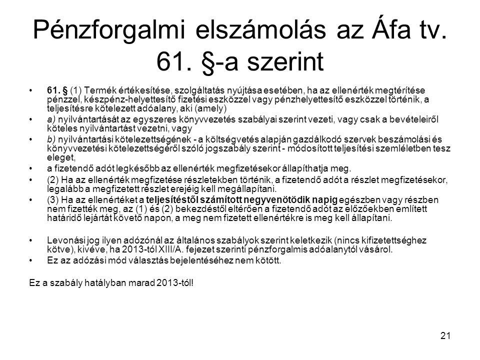 21 Pénzforgalmi elszámolás az Áfa tv. 61. §-a szerint 61. § (1) Termék értékesítése, szolgáltatás nyújtása esetében, ha az ellenérték megtérítése pénz