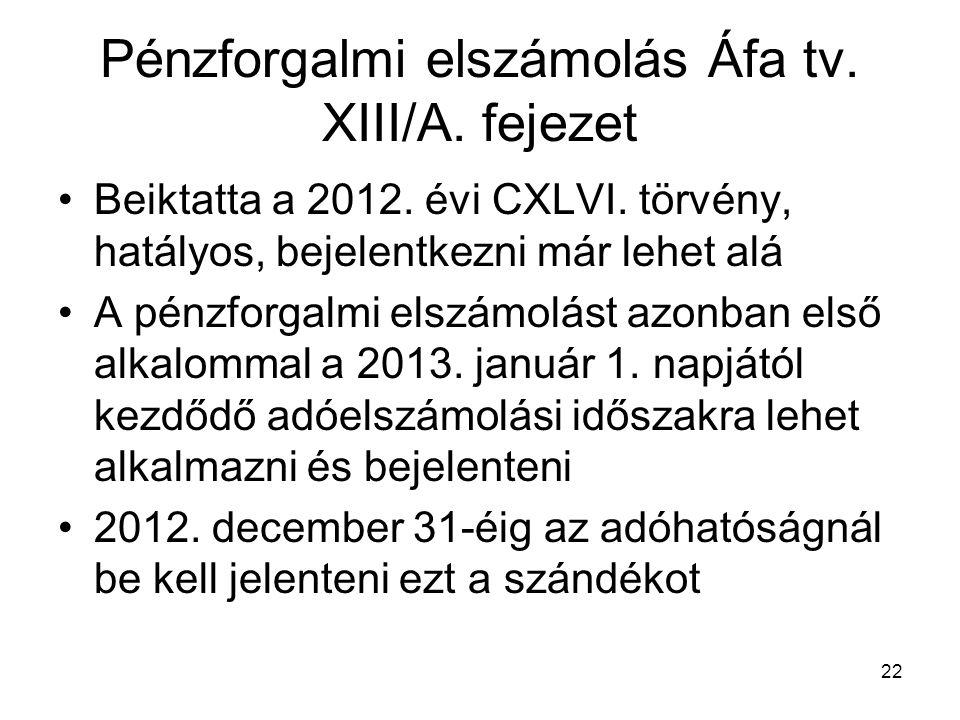 22 Pénzforgalmi elszámolás Áfa tv. XIII/A. fejezet Beiktatta a 2012. évi CXLVI. törvény, hatályos, bejelentkezni már lehet alá A pénzforgalmi elszámol