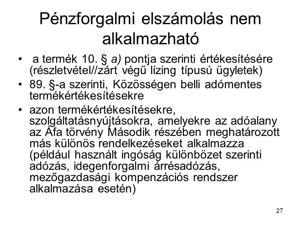 27 Pénzforgalmi elszámolás nem alkalmazható a termék 10. § a) pontja szerinti értékesítésére (részletvétel//zárt végű lízing típusú ügyletek) 89. §-a