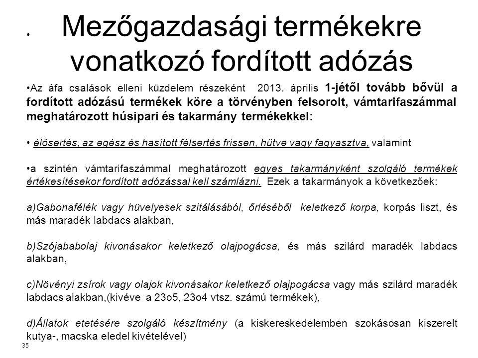 Mezőgazdasági termékekre vonatkozó fordított adózás Az áfa csalások elleni küzdelem részeként 2013. április 1-jétől tovább bővül a fordított adózású t