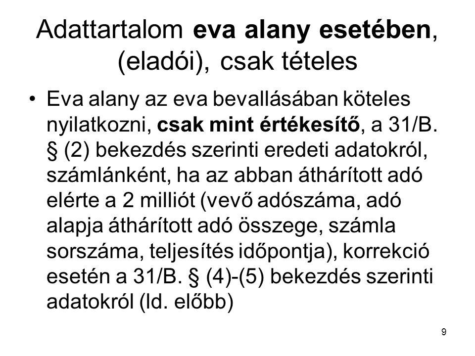 9 Adattartalom eva alany esetében, (eladói), csak tételes Eva alany az eva bevallásában köteles nyilatkozni, csak mint értékesítő, a 31/B. § (2) bekez