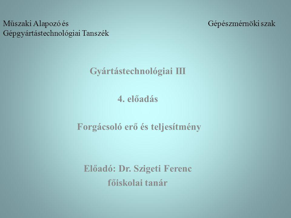 Műszaki Alapozó és Gépészmérnöki szak Gépgyártástechnológiai Tanszék Gyártástechnológiai III 4.
