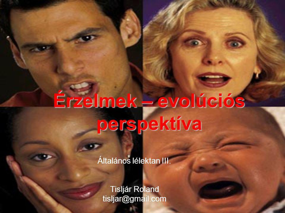 Érzelmek – evolúciós perspektíva Általános lélektan III. Tisljár Roland tisljar@gmail.com