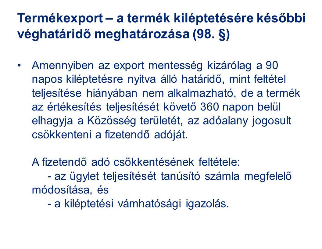 Amennyiben az export mentesség kizárólag a 90 napos kiléptetésre nyitva álló határidő, mint feltétel teljesítése hiányában nem alkalmazható, de a term