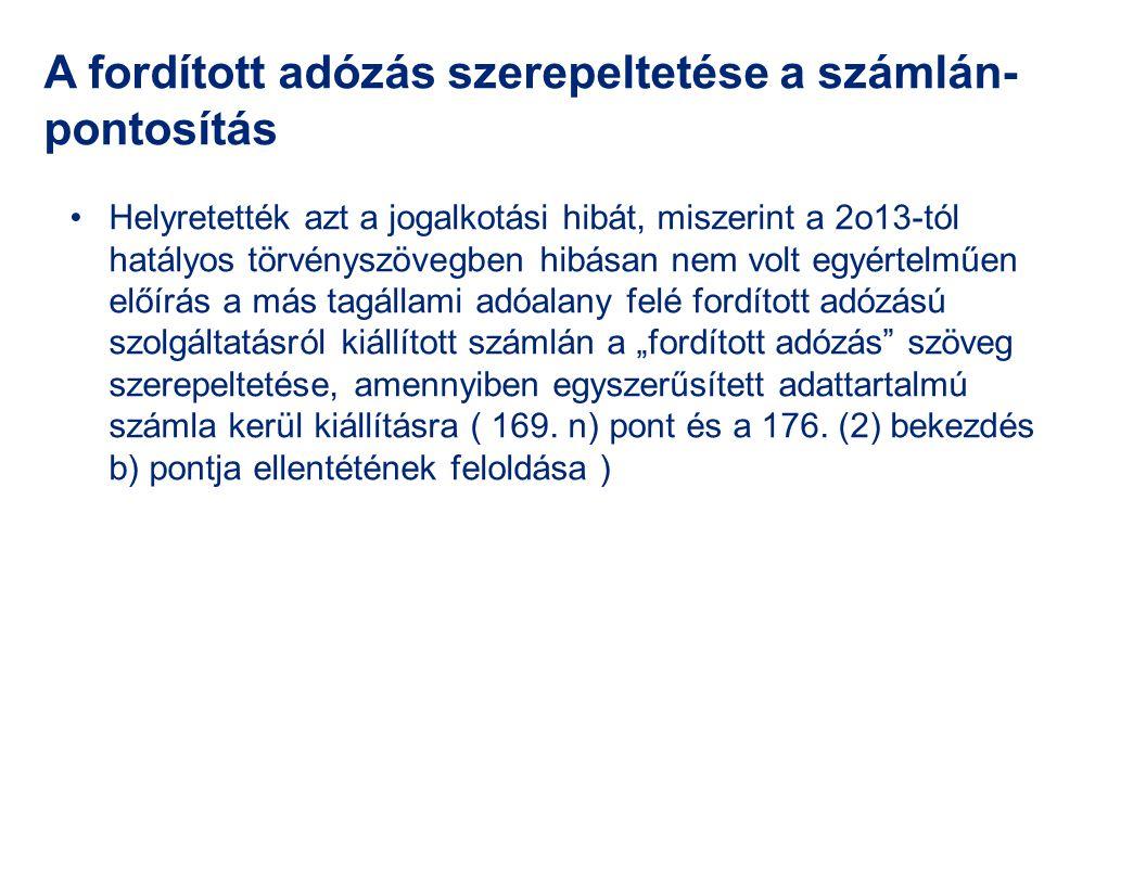 A fordított adózás szerepeltetése a számlán- pontosítás Helyretették azt a jogalkotási hibát, miszerint a 2o13-tól hatályos törvényszövegben hibásan n