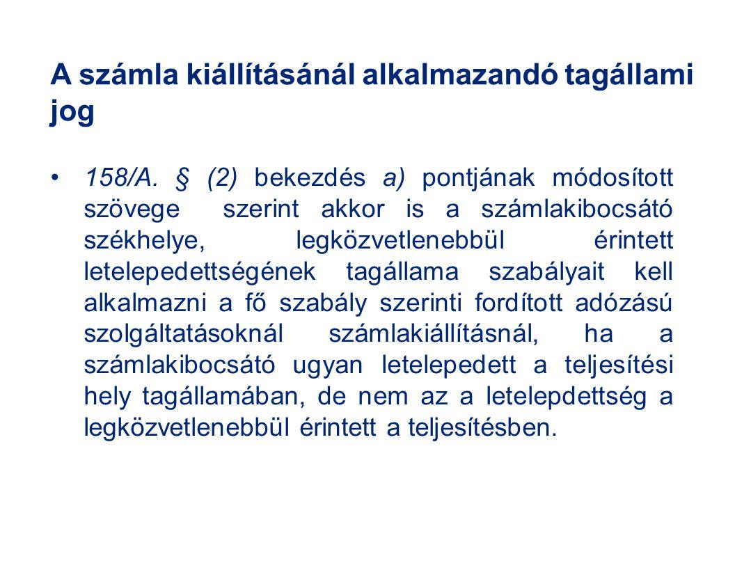 A számla kiállításánál alkalmazandó tagállami jog 158/A. § (2) bekezdés a) pontjának módosított szövege szerint akkor is a számlakibocsátó székhelye,