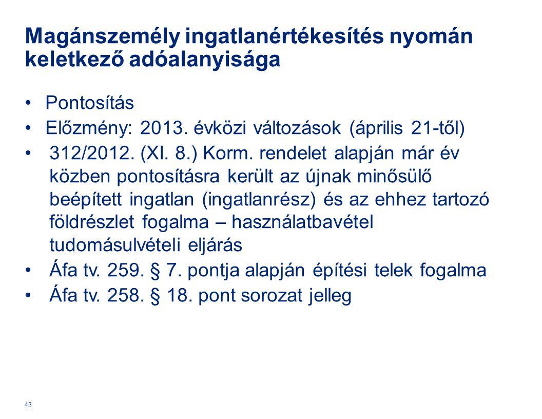 Magánszemély ingatlanértékesítés nyomán keletkező adóalanyisága Pontosítás Előzmény: 2013. évközi változások (április 21-től) 312/2012. (XI. 8.) Korm.