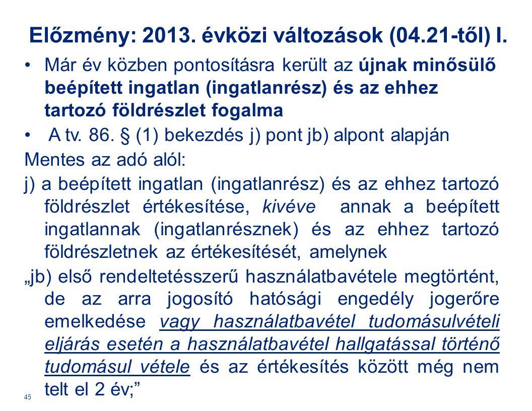 Előzmény: 2013. évközi változások (04.21-től) I. Már év közben pontosításra került az újnak minősülő beépített ingatlan (ingatlanrész) és az ehhez tar