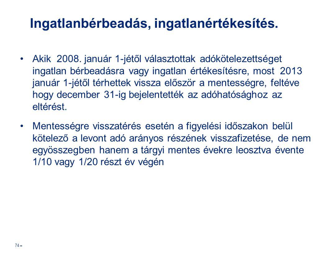 Ingatlanbérbeadás, ingatlanértékesítés. Akik 2008. január 1-jétől választottak adókötelezettséget ingatlan bérbeadásra vagy ingatlan értékesítésre, mo