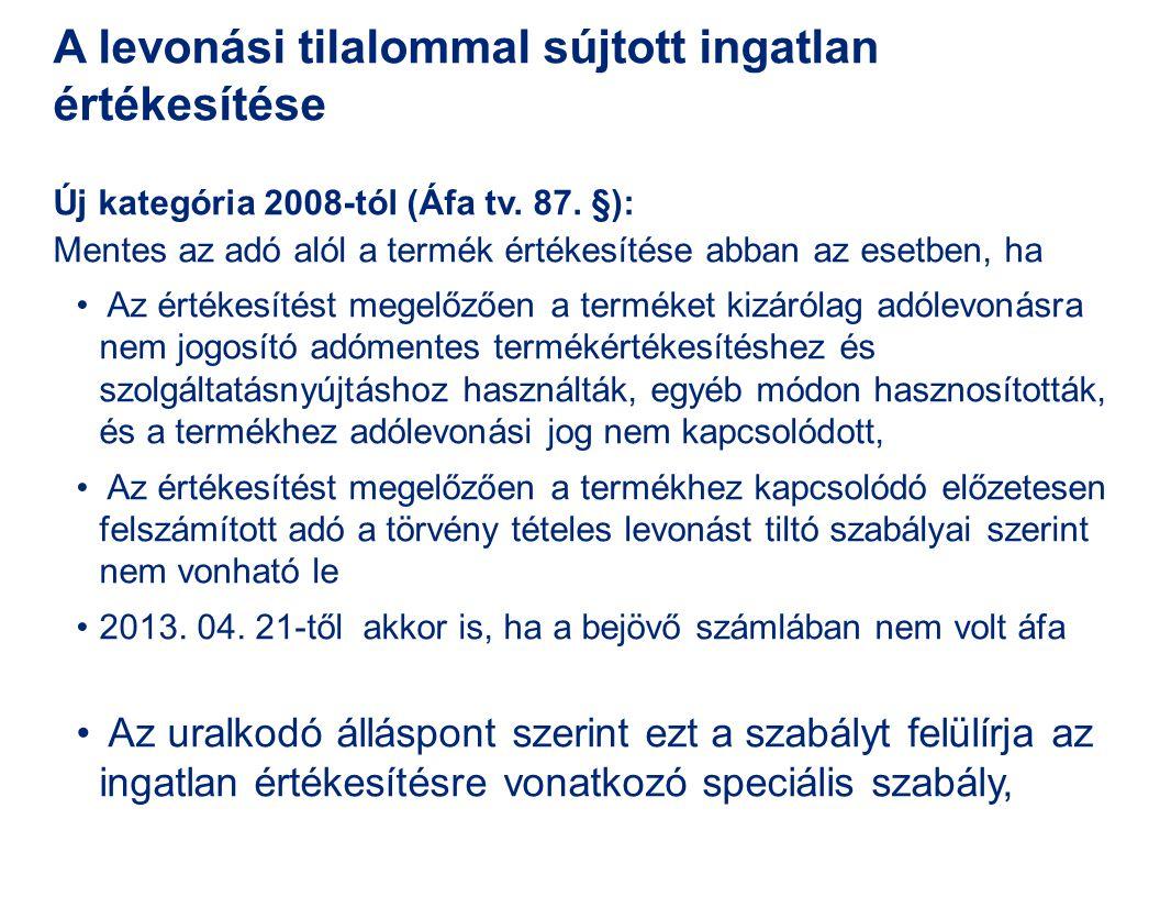A levonási tilalommal sújtott ingatlan értékesítése Új kategória 2008-tól (Áfa tv. 87. §): Mentes az adó alól a termék értékesítése abban az esetben,