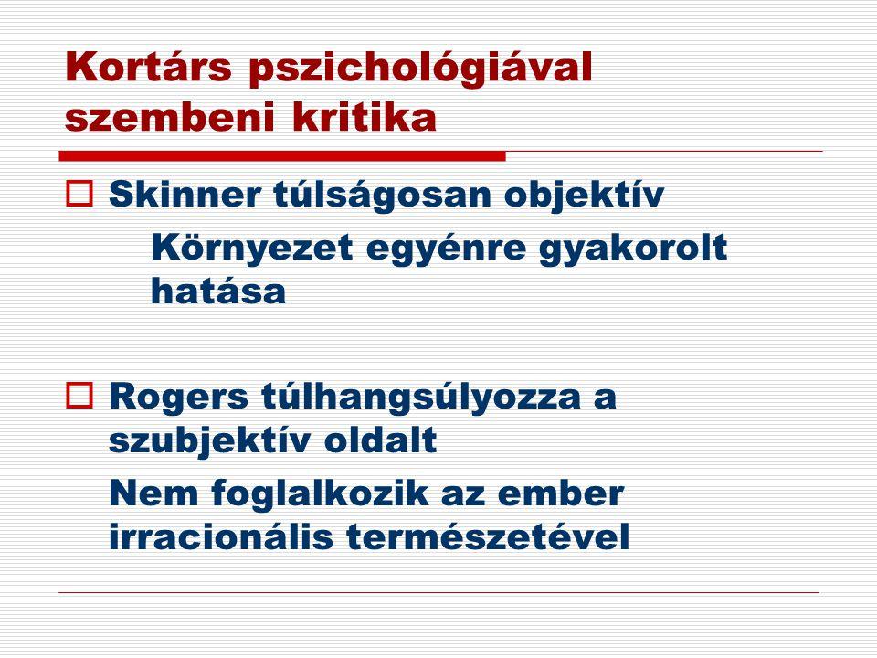 Kortárs pszichológiával szembeni kritika  Skinner túlságosan objektív Környezet egyénre gyakorolt hatása  Rogers túlhangsúlyozza a szubjektív oldalt