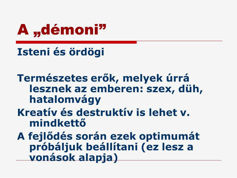 """A """"démoni"""" Isteni és ördögi Természetes erők, melyek úrrá lesznek az emberen: szex, düh, hatalomvágy Kreatív és destruktív is lehet v. mindkettő A fej"""