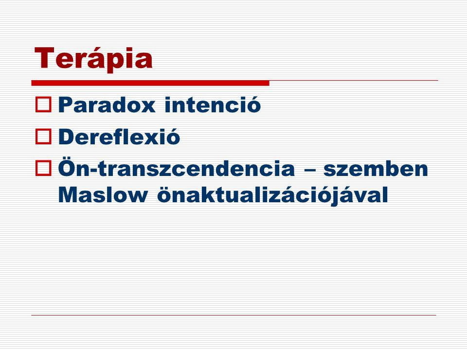 Terápia  Paradox intenció  Dereflexió  Ön-transzcendencia – szemben Maslow önaktualizációjával