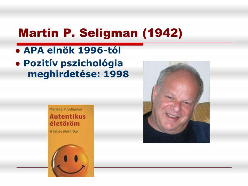 Martin P. Seligman (1942) ● APA elnök 1996-tól ● Pozitív pszichológia meghirdetése: 1998
