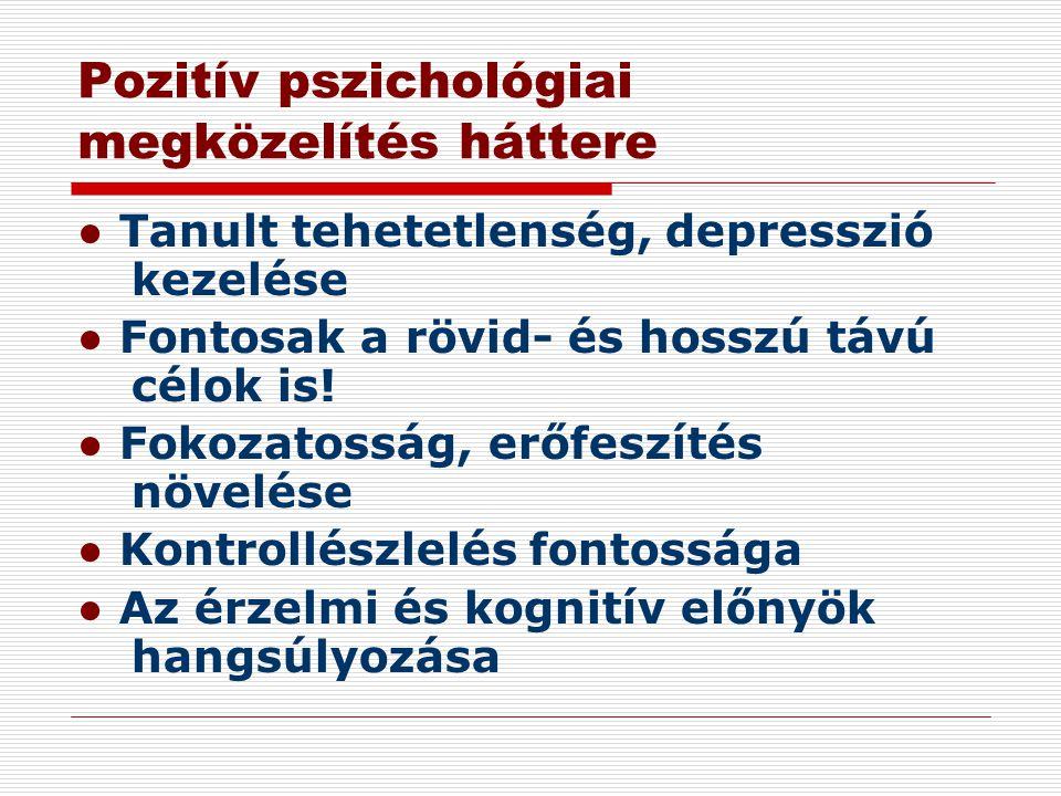 Pozitív pszichológiai megközelítés háttere ● Tanult tehetetlenség, depresszió kezelése ● Fontosak a rövid- és hosszú távú célok is! ● Fokozatosság, er