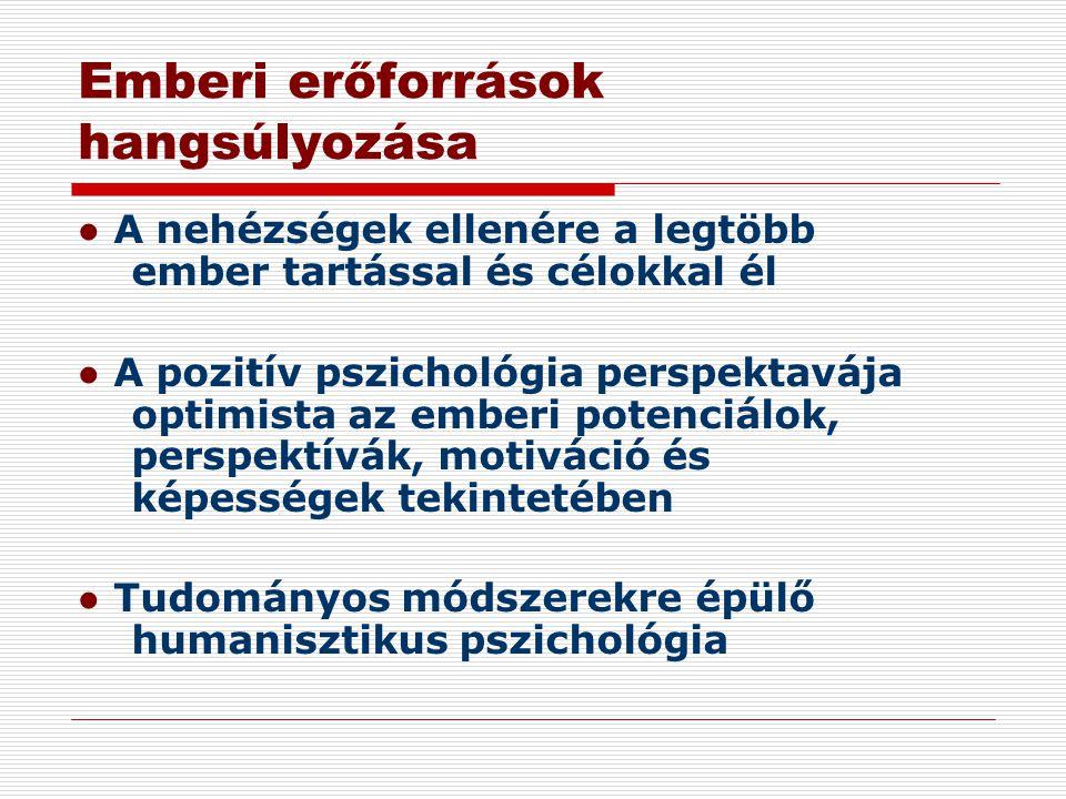 Emberi erőforrások hangsúlyozása ● A nehézségek ellenére a legtöbb ember tartással és célokkal él ● A pozitív pszichológia perspektavája optimista az