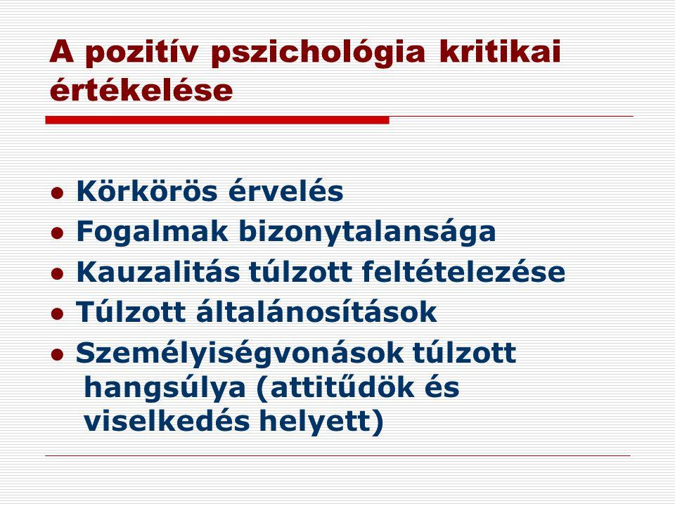 A pozitív pszichológia kritikai értékelése ● Körkörös érvelés ● Fogalmak bizonytalansága ● Kauzalitás túlzott feltételezése ● Túlzott általánosítások