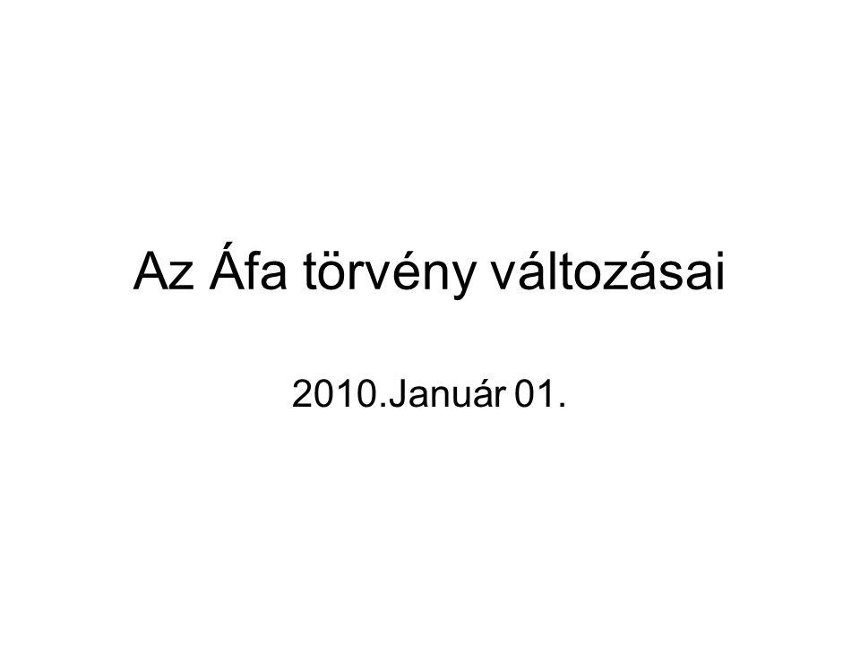 Az Áfa törvény változásai 2010.Január 01.