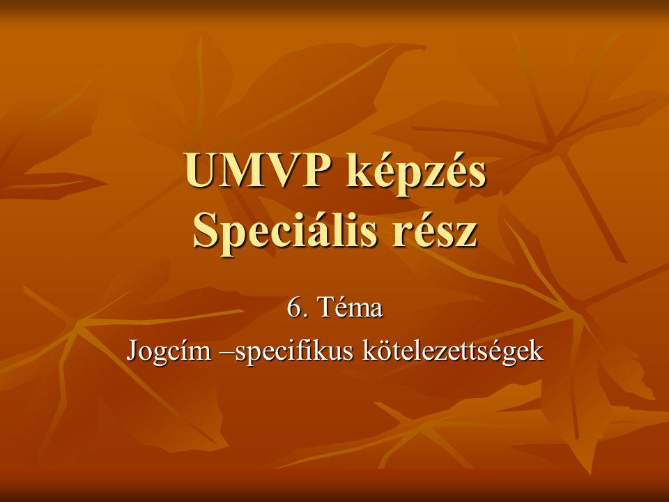UMVP képzés Speciális rész 6. Téma Jogcím –specifikus kötelezettségek