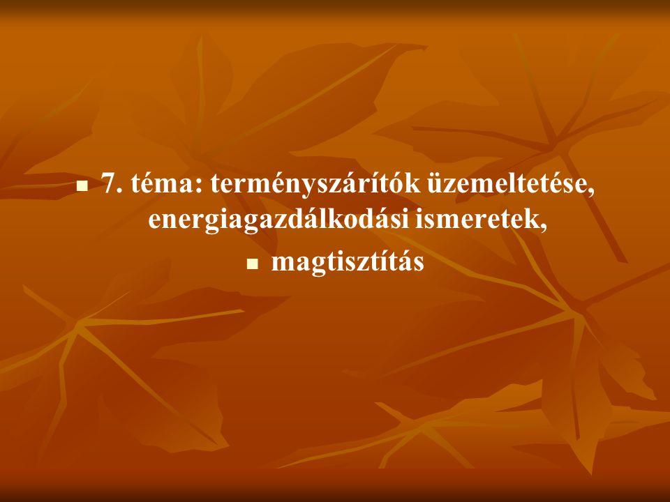 7. téma: terményszárítók üzemeltetése, energiagazdálkodási ismeretek, magtisztítás