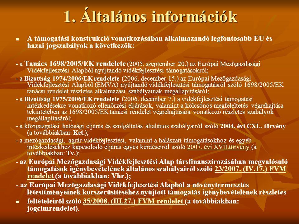 1. Általános információk A támogatási konstrukció vonatkozásában alkalmazandó legfontosabb EU és hazai jogszabályok a következők: - a Tanács 1698/2005