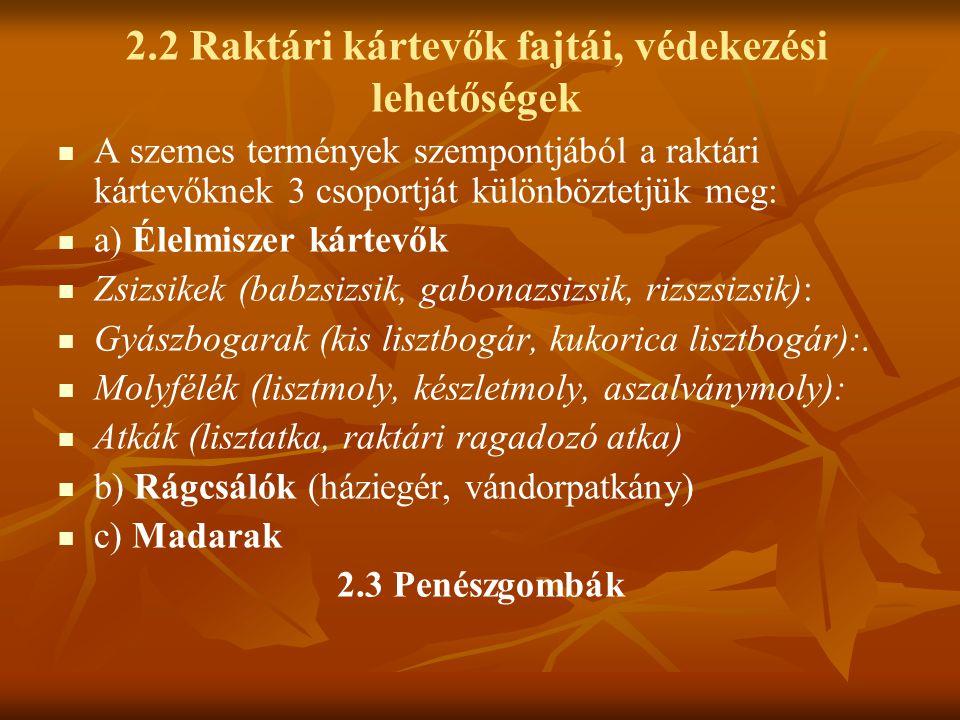 2.2 Raktári kártevők fajtái, védekezési lehetőségek A szemes termények szempontjából a raktári kártevőknek 3 csoportját különböztetjük meg: a) Élelmis