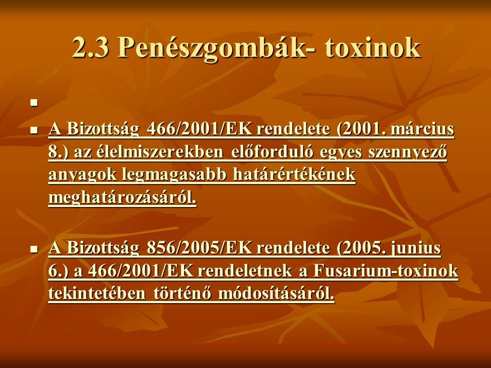2.3 Penészgombák- toxinok A Bizottság 466/2001/EK rendelete (2001. március 8.) az élelmiszerekben előforduló egyes szennyező anyagok legmagasabb határ