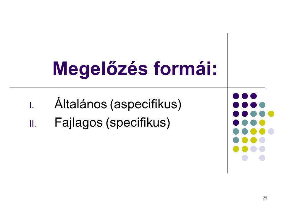 29 Megelőzés formái: I. Általános (aspecifikus) II. Fajlagos (specifikus)