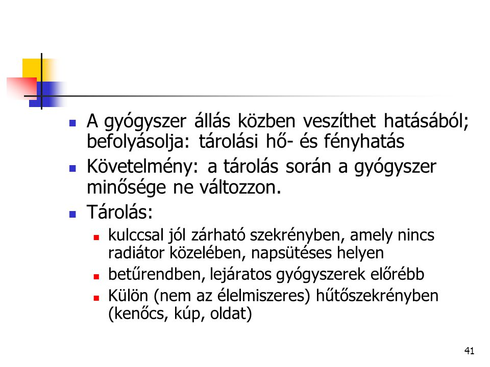41 A gyógyszer állás közben veszíthet hatásából; befolyásolja: tárolási hő- és fényhatás Követelmény: a tárolás során a gyógyszer minősége ne változzo