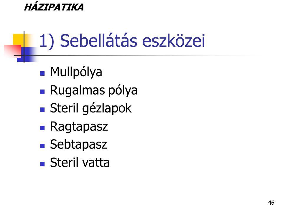 46 1) Sebellátás eszközei Mullpólya Rugalmas pólya Steril gézlapok Ragtapasz Sebtapasz Steril vatta HÁZIPATIKA