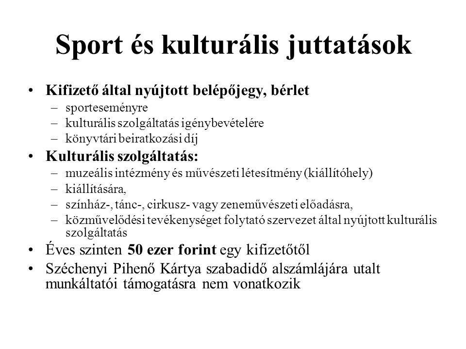 Sport és kulturális juttatások Kifizető által nyújtott belépőjegy, bérlet –sporteseményre –kulturális szolgáltatás igénybevételére –könyvtári beiratko