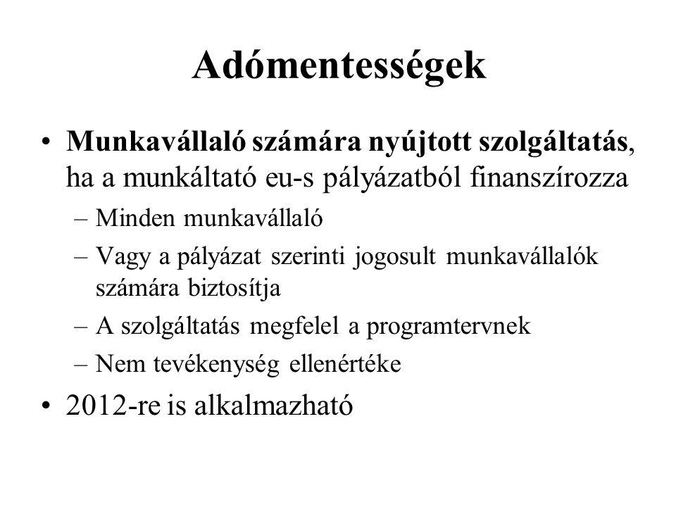 Adómentességek Munkavállaló számára nyújtott szolgáltatás, ha a munkáltató eu-s pályázatból finanszírozza –Minden munkavállaló –Vagy a pályázat szerinti jogosult munkavállalók számára biztosítja –A szolgáltatás megfelel a programtervnek –Nem tevékenység ellenértéke 2012-re is alkalmazható