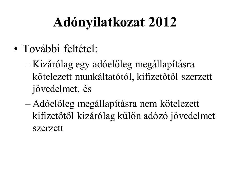 Adónyilatkozat 2012 További feltétel: –Kizárólag egy adóelőleg megállapításra kötelezett munkáltatótól, kifizetőtől szerzett jövedelmet, és –Adóelőleg