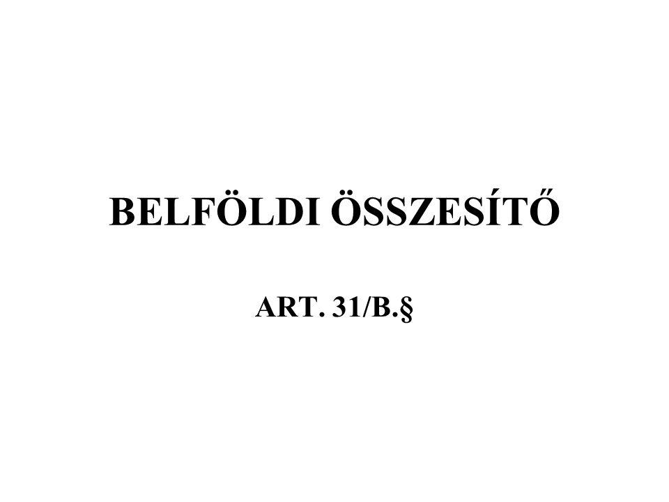 BELFÖLDI ÖSSZESÍTŐ ART. 31/B.§