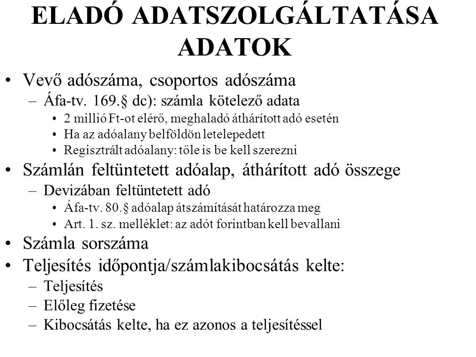 ELADÓ ADATSZOLGÁLTATÁSA ADATOK Vevő adószáma, csoportos adószáma –Áfa-tv. 169.§ dc): számla kötelező adata 2 millió Ft-ot elérő, meghaladó áthárított