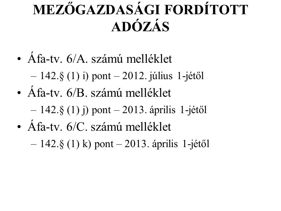 MEZŐGAZDASÁGI FORDÍTOTT ADÓZÁS Áfa-tv. 6/A. számú melléklet –142.§ (1) i) pont – 2012. július 1-jétől Áfa-tv. 6/B. számú melléklet –142.§ (1) j) pont