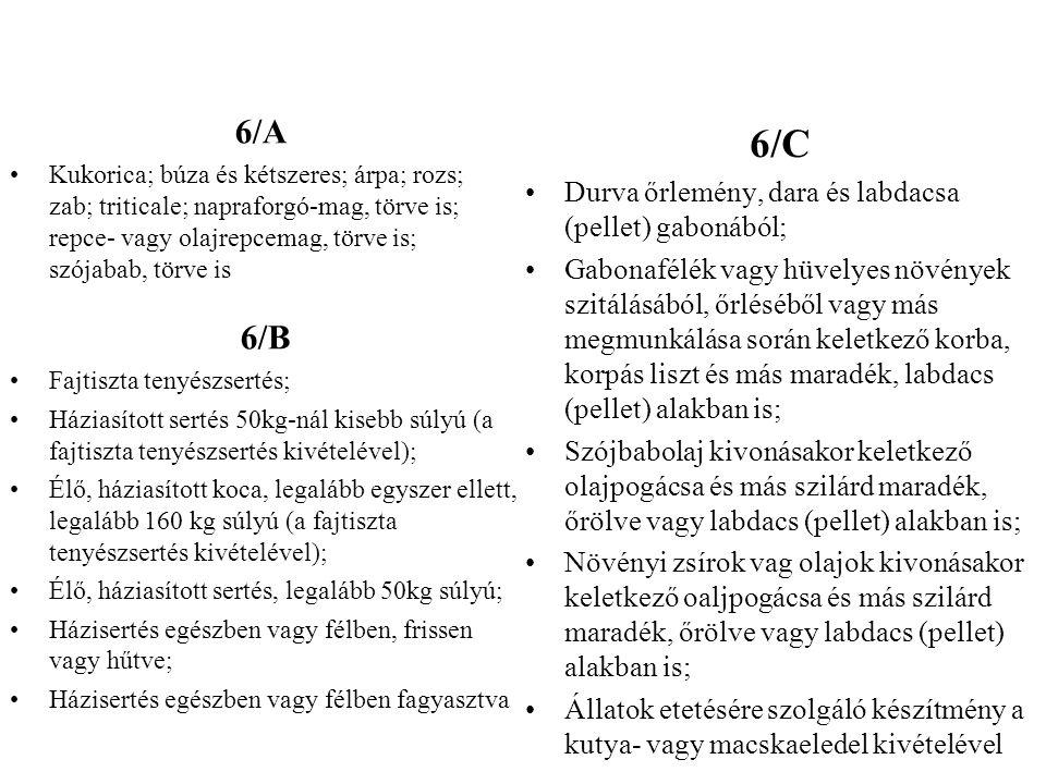 6/A Kukorica; búza és kétszeres; árpa; rozs; zab; triticale; napraforgó-mag, törve is; repce- vagy olajrepcemag, törve is; szójabab, törve is 6/B Fajt