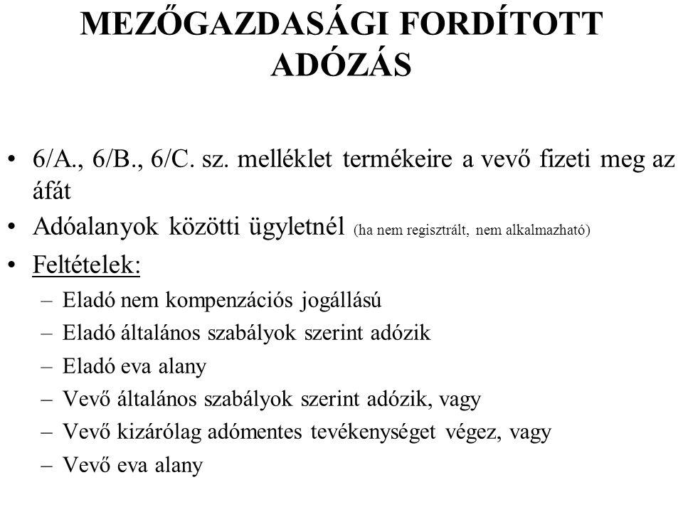 MEZŐGAZDASÁGI FORDÍTOTT ADÓZÁS 6/A., 6/B., 6/C. sz. melléklet termékeire a vevő fizeti meg az áfát Adóalanyok közötti ügyletnél (ha nem regisztrált, n