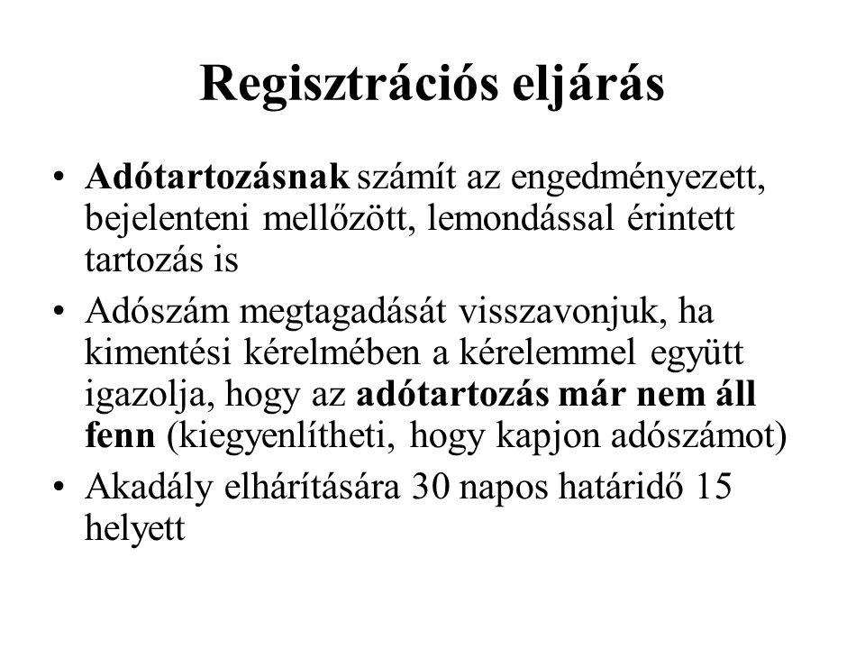 Regisztrációs eljárás Adótartozásnak számít az engedményezett, bejelenteni mellőzött, lemondással érintett tartozás is Adószám megtagadását visszavonjuk, ha kimentési kérelmében a kérelemmel együtt igazolja, hogy az adótartozás már nem áll fenn (kiegyenlítheti, hogy kapjon adószámot) Akadály elhárítására 30 napos határidő 15 helyett