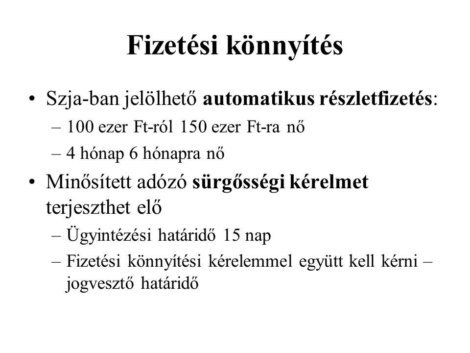 Fizetési könnyítés Szja-ban jelölhető automatikus részletfizetés: –100 ezer Ft-ról 150 ezer Ft-ra nő –4 hónap 6 hónapra nő Minősített adózó sürgősségi