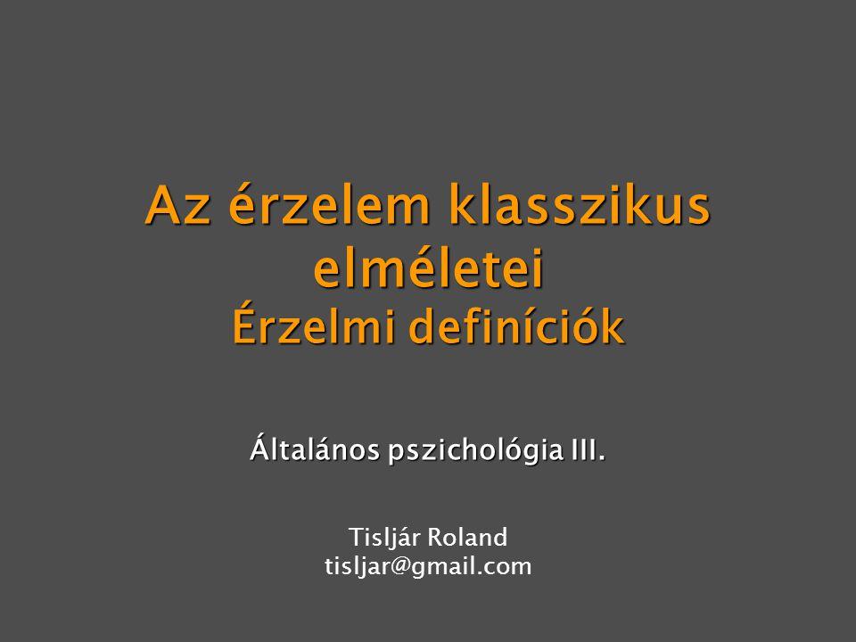 Az érzelem klasszikus elméletei Érzelmi definíciók Általános pszichológia III.