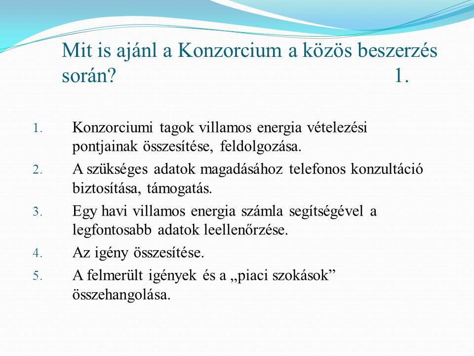 Mit is ajánl a Konzorcium a közös beszerzés során?1. 1. Konzorciumi tagok villamos energia vételezési pontjainak összesítése, feldolgozása. 2. A szüks