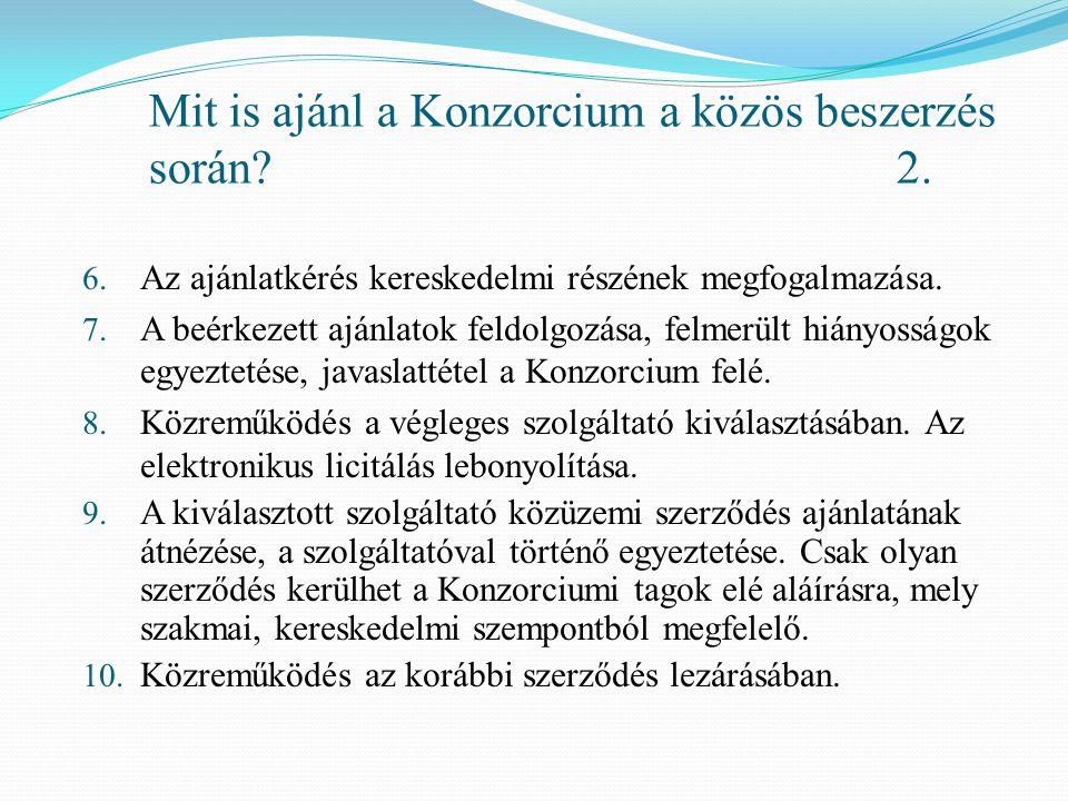 Mit is ajánl a Konzorcium a közös beszerzés során? 2. 6. Az ajánlatkérés kereskedelmi részének megfogalmazása. 7. A beérkezett ajánlatok feldolgozása,