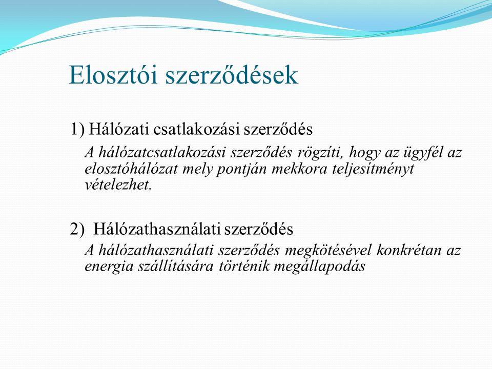 Elosztói szerződések 1) Hálózati csatlakozási szerződés A hálózatcsatlakozási szerződés rögzíti, hogy az ügyfél az elosztóhálózat mely pontján mekkora