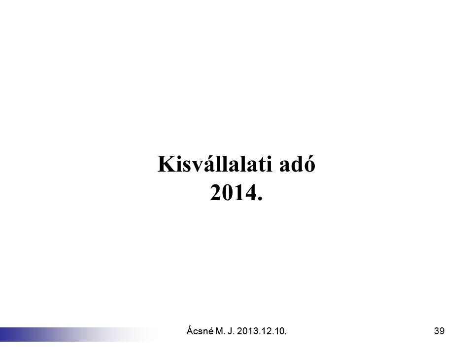 Ácsné M. J. 2013.12.10. 39 Kisvállalati adó 2014.
